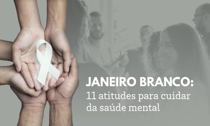 Janeiro Branco: 11 atitudes para cuidar da saúde mental